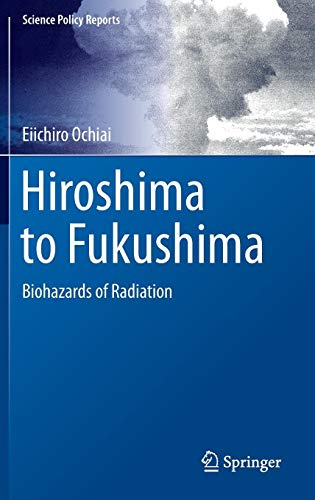 Hiroshima to Fukushima: Biohazards of Radiation (Science Policy Reports) (Review Business Hazard)