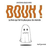 Bouh ! Le livre qui fait le plus peur du monde par Antonin Louchard
