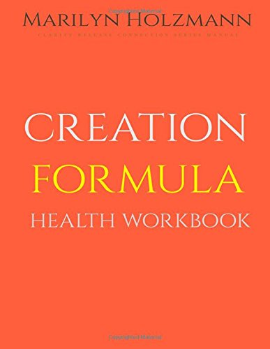 Read Online Creation Formula: Health Workbook: Clarity Release Connection Series pdf epub