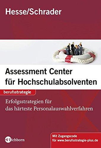 Assessment Center für Hochschulabsolventen. Vorbereitung, Training, Erfolgsstrategien Broschiert – Oktober 2008 Jürgen Hesse Hans Christian Schrader Eichborn 3821859679