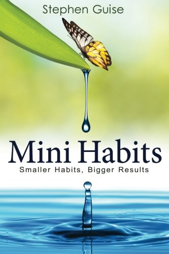 Mini Habits: Smaller Habits, Bigger Results (Volume 1)