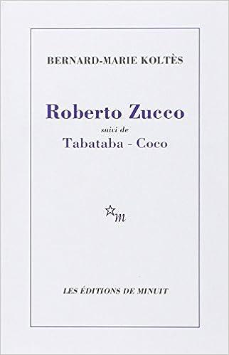 Bernard-Marie Koltès - Roberto Zucco suivi de Tabataba-Coco