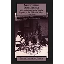 Negotiating Development: African Farmers and Colonial Experts at the Office du Niger, 1920-1960
