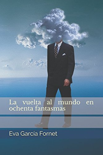 La vuelta al mundo en ochenta fantasmas (Spanish Edition) [Eva Garcia Fornet] (Tapa Blanda)
