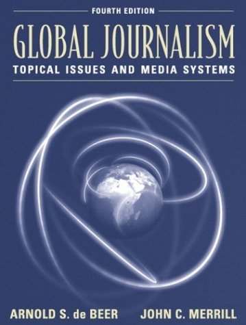 Global Journalism: Topical Issues and Media Systems (4th Edition)