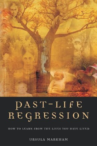 Past Life Regression: How to Learn from the Lives You Have Lived