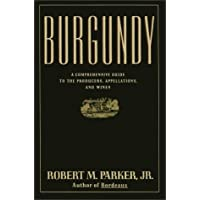BURGUNDY: A COMPREHENSIVE GUIDE TO THE PRODUCERS, APPELLATIONS, AND WINES