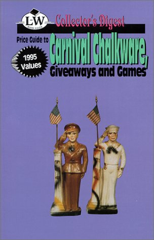 Price Guide to Carnival Chalkware, Giveaways, and Games: 1995 values (Collector's Digest)