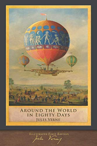 Around the World in Eighty Days (Illustrated First Edition): 100th Anniversary Collection (Literature Around The World In 80 Days)