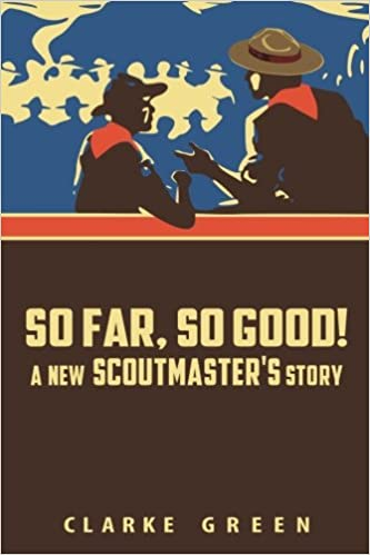 So far so good a new scoutmasters story clarke green so far so good a new scoutmasters story clarke green 9781505790603 amazon books fandeluxe Images