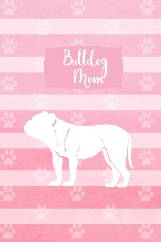 Download Bulldog Mom: Blank and Lined Dog Lover Journal/Notebook for Walking, Sketches, Record Keeping, Training, or Gift pdf