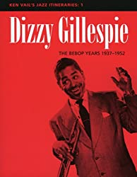 Dizzy Gillespie: The Bebop Years 1937-1952 (Ken Vail's Jazz Itineraries 1)