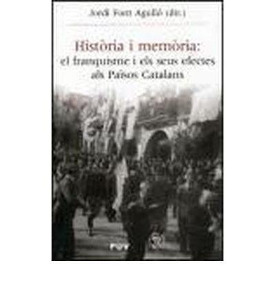 Hist?ria i mem?ria : el franquisme i els seus efectes als Pa?sos Catalans (Paperback)(Spanish) - Common