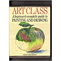 Image for Art Class: A Beginner's Complete Guide to Painting and Drawing