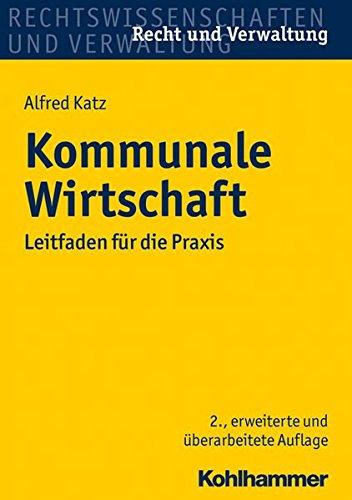 Kommunale Wirtschaft: Leitfaden für die Praxis (Recht und Verwaltung) Taschenbuch – 7. Dezember 2016 Alfred Katz Kohlhammer W. GmbH 3170304941