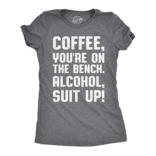 Womens Coffee Youre On The Bench, Alcohol Suit Up Tshirt Funny Drinking Tee (Dark Heather Grey) - XXL ()