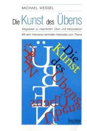 Die Kunst des Übens: Wegweiser zu inspiriertem Üben und Interpretieren Taschenbuch – 1. September 2007 Michael Wessel Noetzel Florian 3795908876
