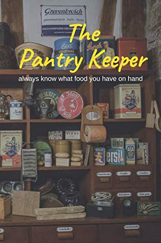 The Pantry Keeper: always know what food you have on hand by Dawn Seevers
