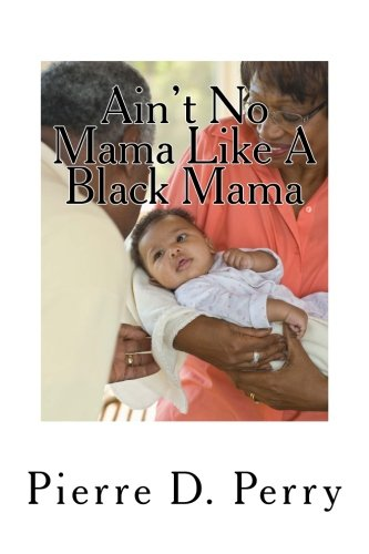 Download Ain't No Mama Like A Black Mama: Black Mothers Making A way Out of No Way (Strengthening The Black Community) (Volume 1) PDF