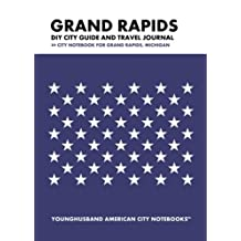 Grand Rapids DIY City Guide and Travel Journal: City Notebook for Grand Rapids, Michigan