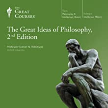 The Great Ideas of Philosophy, 2nd Edition Lecture by The Great Courses Narrated by Professor Daniel N. Robinson Ph.D. City University of New York
