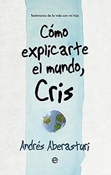 Cómo explicarte el mundo, Cris (Fuera de colección) de [Aberasturi, Andrés]