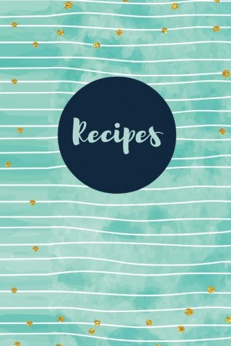 Recipes (Blank Cookbook): Turquoise/Gold Dots - 100 Pages Blank Recipe Journal, 6x9 inches (Blank Cookbooks)