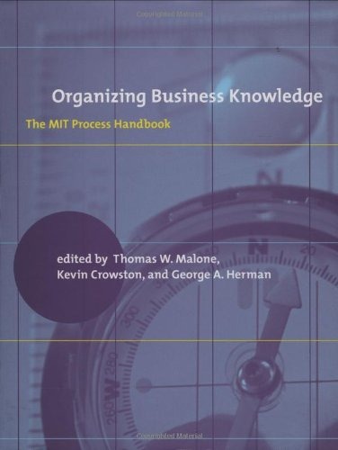 Organizing Business Knowledge: The MIT Process Handbook (The MIT Press)