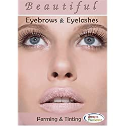 Beautiful Eyebrows & Eyelashes: Perming & Tinting