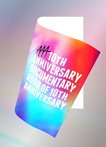 AAA / AAA 10th ANNIVERSARY Documentary ~Road of 10th ANNIVERSARY~[初回限定版]