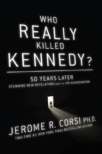 Who Really Killed Kennedy?: 50 Years Later: Stunning New Revelations About the JFK Assassination (The 23rd President Of The United States)