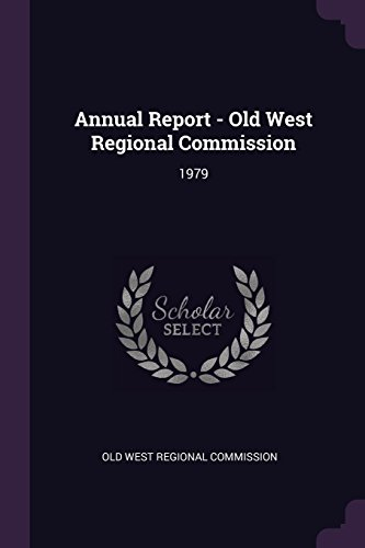 Annual Report - Old West Regional Commission: 1979
