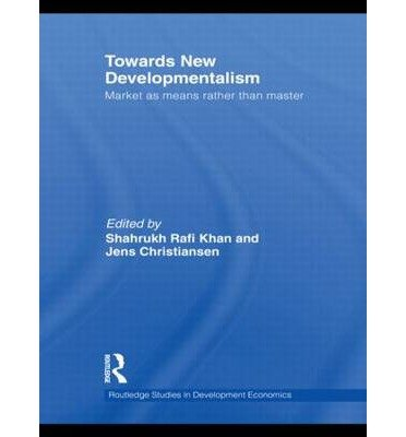 [ Towards New Developmentalism: Market as Means Rather Than Master (Routledge Studies in Development Economics #83) By Khan, Shahrukh Rafi, MR ( Author ) Hardcover 2010 ]