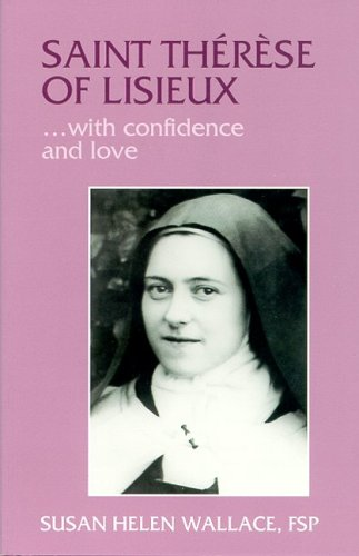 St. Therese of Lisieux-- With Confidence and Love