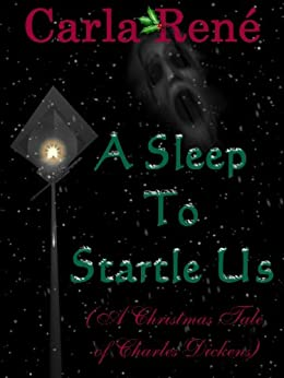 A Sleep To Startle Us (A Christmas Tale of Charles Dickens) by [René, Carla]