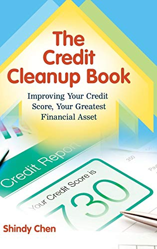 The Credit Cleanup Book: Improving Your Credit Score, Your Greatest Financial Asset (Fair Debt Collection Practices Act Credit Reporting)