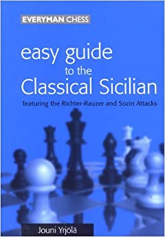 Easy Guide to the Classical Sicilian: Including Richter-Rauzer and Sozin Attacks by Jouni Yrjola (2000-08-01)