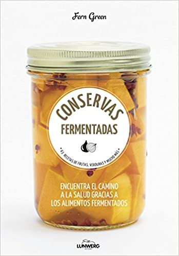 Conservas fermentadas: 63 recetas de frutas, verduras y mucho más Come Verde: Amazon.es: Fern Green, Marta García García: Libros