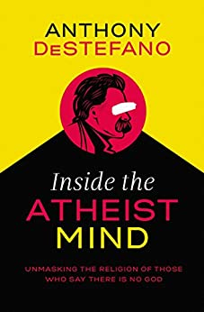 Inside the Atheist Mind: Unmasking the Religion of Those Who Say There Is No God by [DeStefano, Anthony]