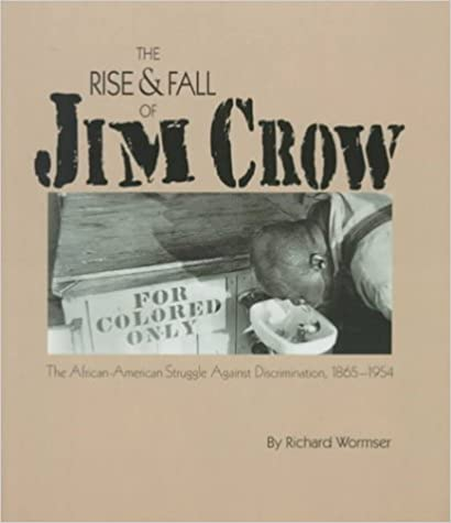 1865-1954 Rise and Fall of Jim Crow The African-American Struggle Against Discrimination
