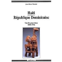 Haiti Republique Dominicaine: Une Ile Pour Deux (1804-1916)