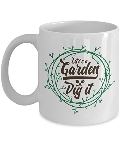 Life's A Garden. Dig It. Motivational Gardening Quotes Coffe