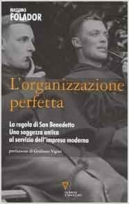 L'organizzazione perfetta. La regola di San Benedetto. Una