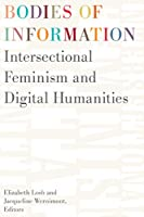 Bodies of Information: Intersectional Feminism and the Digital Humanities (Debates in the Digital Humanities)