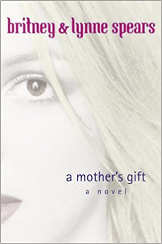 A Mother's Gift: Britney Spears, Lynne Spears: 9780385729536 ...