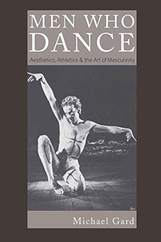 Download Men Who Dance: Aesthetics, Athletics and the Art of Masculinity (Complicated Conversation) pdf epub