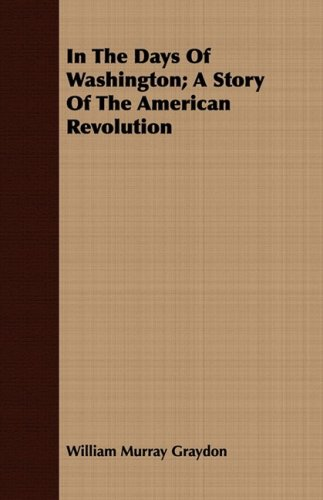 Download In The Days Of Washington; A Story Of The American Revolution pdf