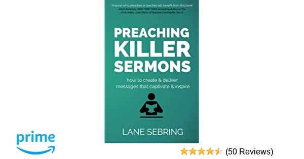 Preaching Killer Sermons: How to Create and Deliver Messages