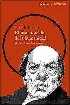 El Fuste Torcido De La Humanidad: Capítulos De Historia De Las Ideas por Isaiah Berlin