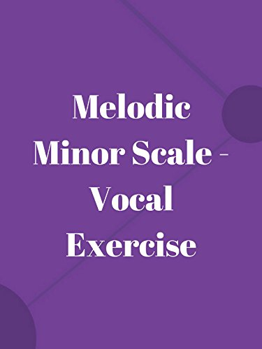 - Melodic Minor Scale - Vocal Exercise